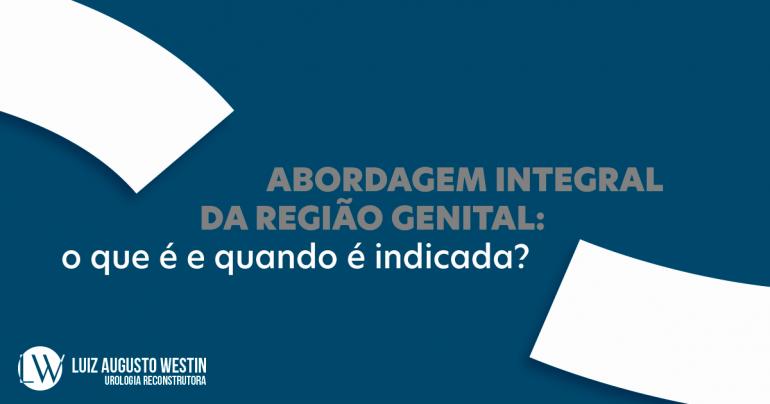 Abordagem integral da região genital | DR. LUIZ AUGUSTO WESTIN