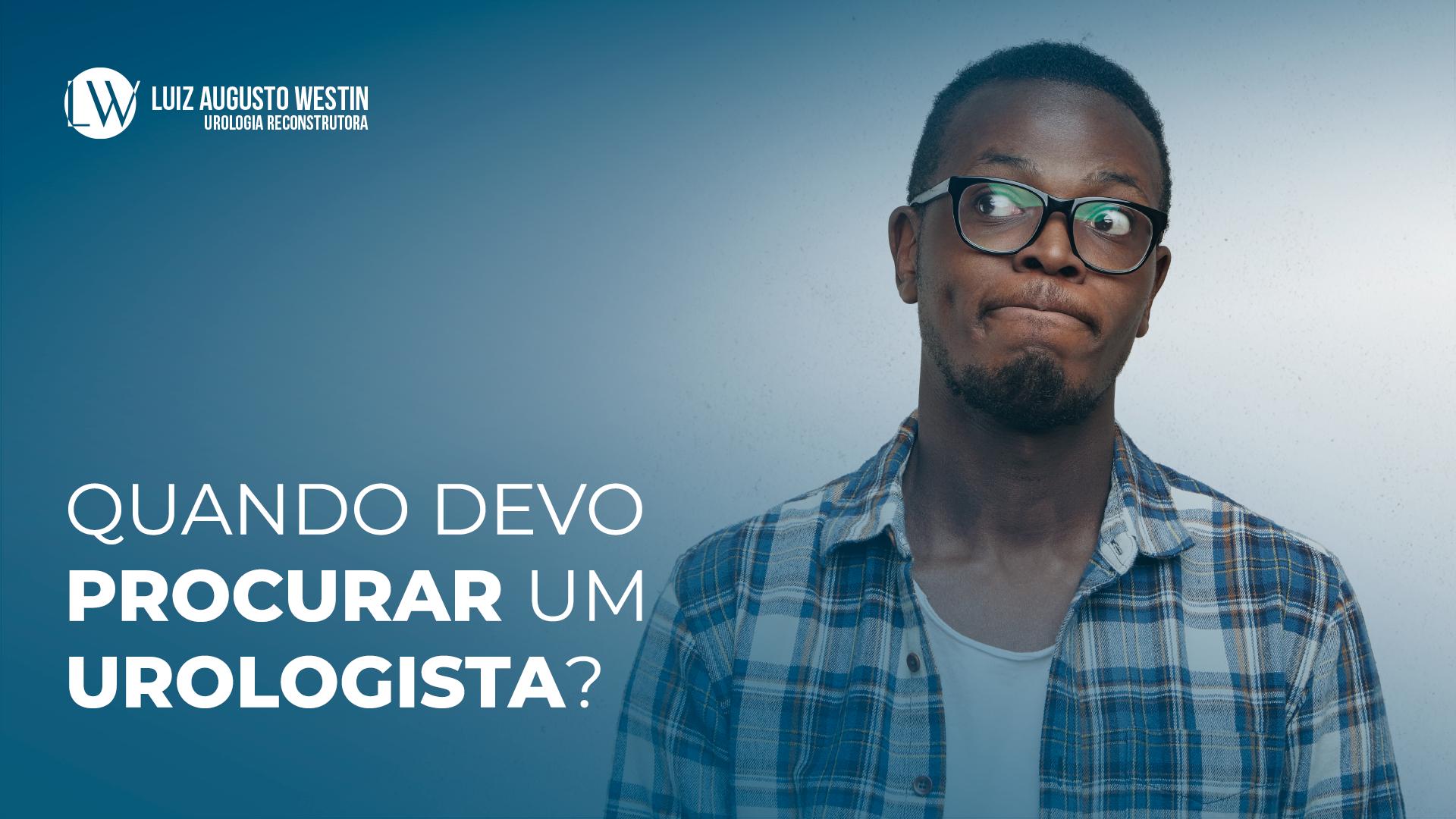 Quando devo procurar um urologista? |Dr. Luiz Augusto Westin